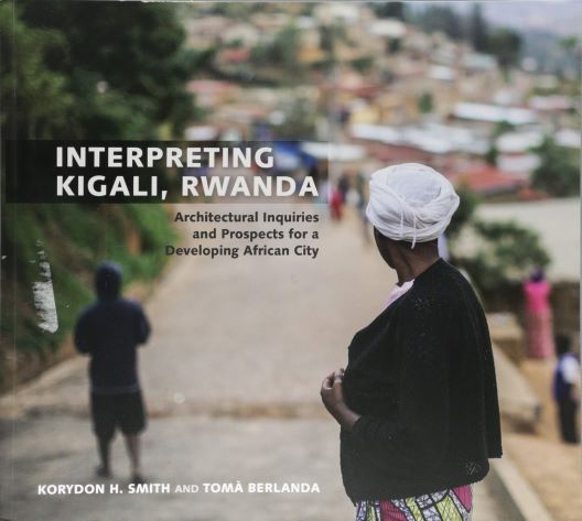 Interpreting Kigali, Rwanda, by Korydon H. Smith and Tomà Berlanda